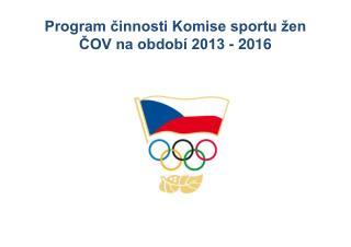 Program činnosti Komise sportu žen ČOV na období 2013 - 2016