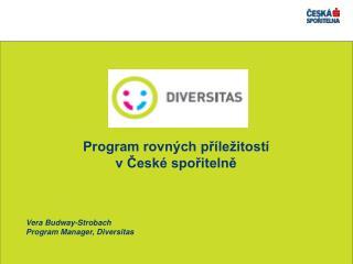 Program rovných příležitostí v České spořitelně Vera Budway-Strobach   Program Manager, Diversitas