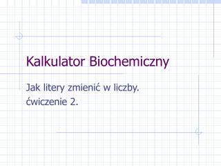 Kalkulator Biochemiczny