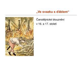 """""""Ve svazku s ďáblem"""" Čarodějnické blouznění v 16. a 17. století"""