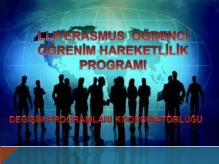 LLP/ERASMUS  ÖĞRENCİ                   ÖĞRENİM HAREKETLİLİK PROGRAMI