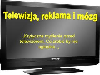 """""""Krytyczne myślenie przed telewizorem. Co zrobić by nie ogłupieć. """""""