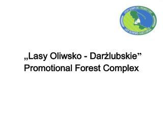 """"""" Lasy Oliwsko - Darżlubskie """"   Promotional Forest Complex"""
