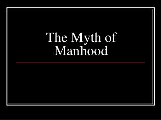 The Myth of Manhood