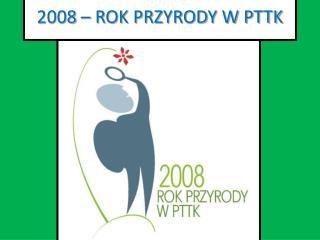 2008 � ROK PRZYRODY W PTTK