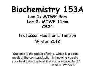 Biochemistry 153A Lec 1: MTWF 9am Lec 2: MTWF 11am CS24