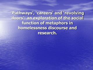 Pathways ,  careers  and  revolving doors : an exploration of the social function of metaphors in homelessness discours