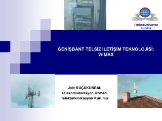 GENİŞBANT TELSİZ İLETİŞİM TEKNOLOJİSİ: WiMAX