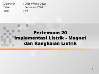 Pertemuan 20 Implementasi Listrik - Magnet dan Rangkaian Listrik