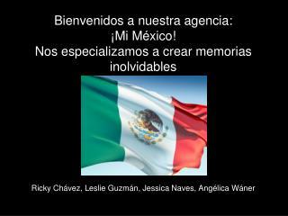 Bienvenidos a nuestra agencia: ¡Mi México! Nos especializamos a crear memorias inolvidables