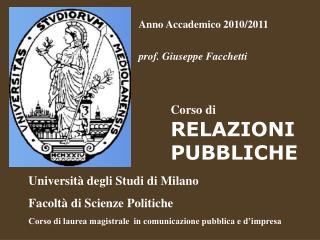 Anno Accademico 2010/2011 prof. Giuseppe Facchetti Corso di RELAZIONI                 PUBBLICHE