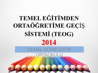 TEMEL EĞİTİMDEN ORTAÖĞRETİME GEÇ İŞ  SİSTEMİ (TEOG) 2014
