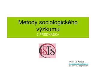 Metody sociologického  výzkumu 3.PŘEDNÁŠKA
