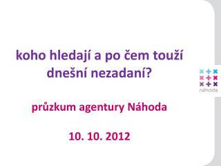 koho hledají a po čem touží dnešní nezadaní?  průzkum  agentury Náhoda 10. 10. 2012