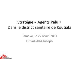 Stratégie «Agents Palu» Dans le district sanitaire de Koutiala