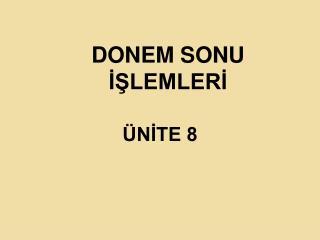 DONEM SONU İŞLEMLERİ ÜNİTE 8