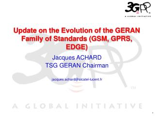 Update on the Evolution of the GERAN Family of Standards GSM, GPRS, EDGE