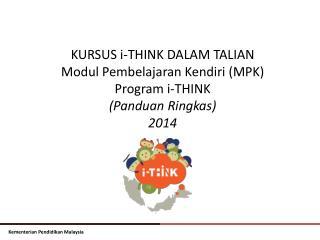 KURSUS i-THINK DALAM TALIAN Modul Pembelajaran Kendiri (MPK) Program i-THINK  (Panduan Ringkas)
