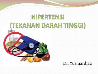 HIPERTENSI        (TEKANAN  DARAH TINGGI )