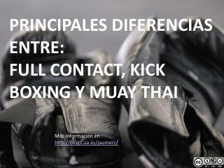 PRINCIPALES DIFERENCIAS ENTRE: FULL CONTACT, KICK BOXING Y MUAY THAI