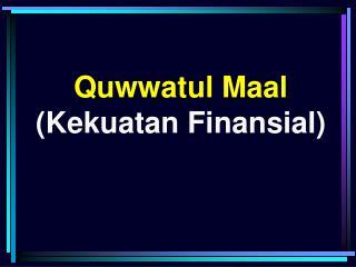 Quwwatul Maal (Kekuatan Finansial)