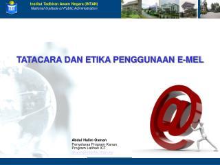 Abdul Halim Osman Penyelaras Program Kanan Program Latihan ICT ahalim@intanbktan.my
