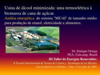 Dr. Enrique Ortega  FEA , Unicamp, Brasil III Taller de Energías Renovables .