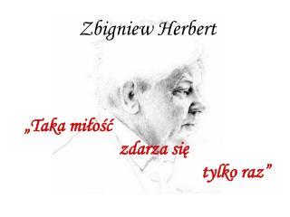 """Zbigniew Herbert  """"Taka miłość     zdarza się  tylko raz"""""""
