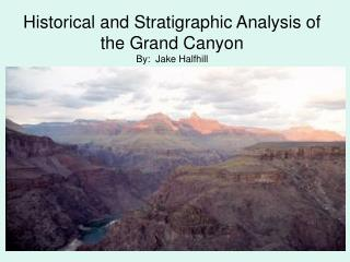 Historical and Stratigraphic Analysis of the Grand Canyon By:  Jake Halfhill