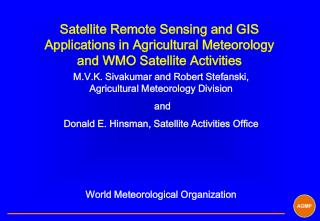 Satellite Remote Sensing and GIS Applications in Agricultural Meteorology and WMO Satellite Activities