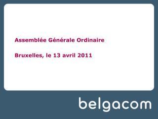 Assemblée Générale Ordinaire Bruxelles, le 13 avril 2011
