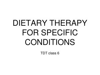 DIETARY THERAPY FOR SPECIFIC CONDITIONS