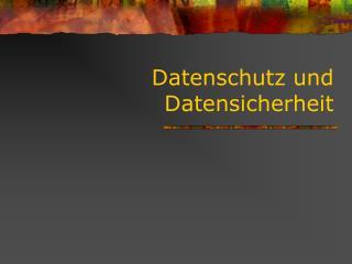 Datenschutz und Datensicherheit