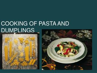 COOKING OF PASTA AND DUMPLINGS