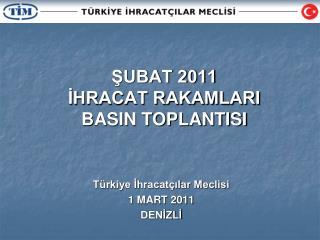 ŞUBAT 2011 İHRACAT RAKAMLARI BASIN TOPLANTISI