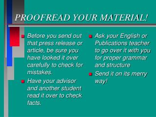 PROOFREAD YOUR MATERIAL!