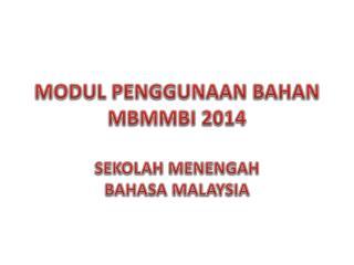 MODUL PENGGUNAAN  BAHAN MBMMBI 2014 SEKOLAH MENENGAH BAHASA MALAYSIA