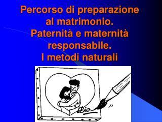 Percorso di preparazione al matrimonio. Paternità e maternità responsabile. I metodi naturali