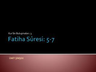 Fatiha Sûresi: 5-7