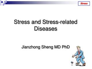 Stress and Stress-related Diseases Jianzhong Sheng MD PhD