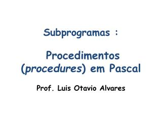 Subprogramas  : Procedimentos  ( procedures )  em  Pascal