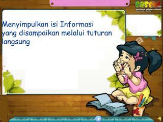 Menyimpulkan isi Informasi  yang disampaikan melalui tuturan  langsung