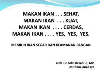 oleh : Ir. Arlin Besari Dj, MP.  Unitomo Surabaya