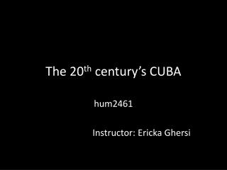The 20 th  century � s CUBA