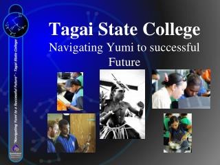 Tagai State College Navigating Yumi to successful Future
