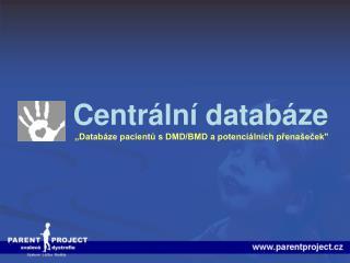 """C entrální databáze """"Databáze pacientů s DMD/BMD a potenciálních přenašeček"""