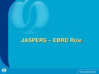 JASPERS  – EBRD  Role