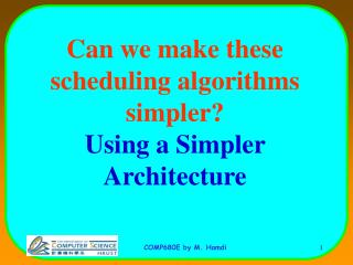 Can we make these scheduling algorithms simpler? Using a Simpler Architecture