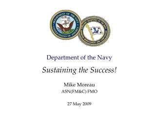 Department of the Navy  Sustaining the Success  Mike Moreau ASNFMC FMO  27 May 2009