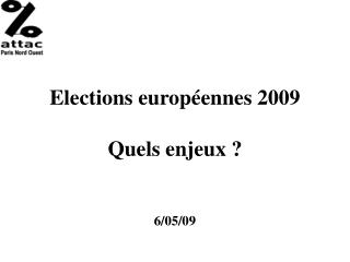 Elections européennes 2009 Quels enjeux ? 6/05/09
